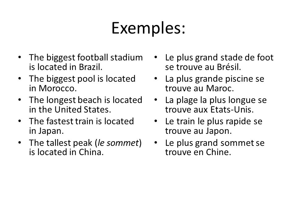 Exemples: The biggest football stadium is located in Brazil.
