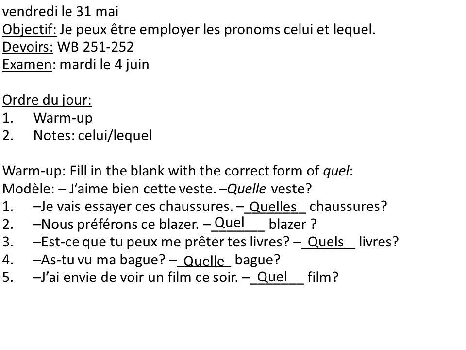 vendredi le 31 mai Objectif: Je peux être employer les pronoms celui et lequel. Devoirs: WB 251-252.