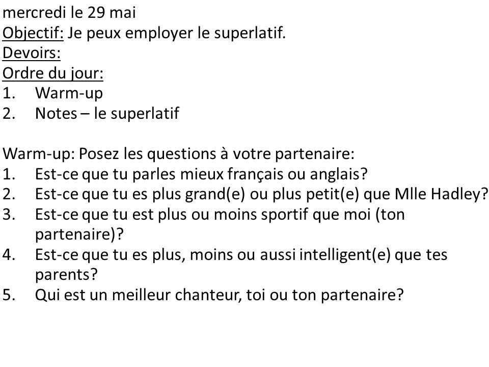 mercredi le 29 mai Objectif: Je peux employer le superlatif. Devoirs: Ordre du jour: Warm-up. Notes – le superlatif.