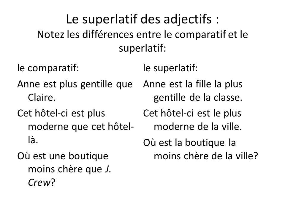 Le superlatif des adjectifs : Notez les différences entre le comparatif et le superlatif: