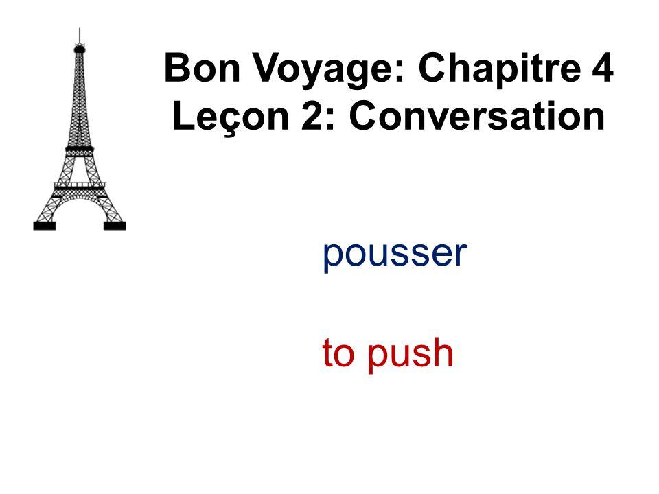 Bon Voyage: Chapitre 4 Leçon 2: Conversation pousser to push