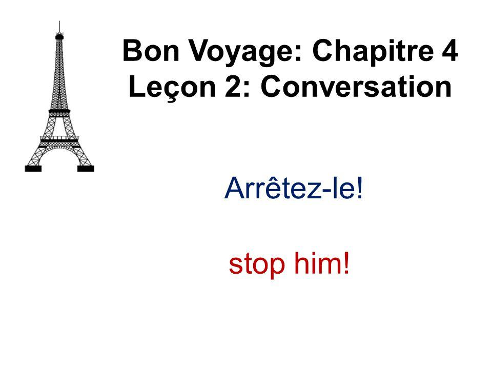 Bon Voyage: Chapitre 4 Leçon 2: Conversation Arrêtez-le! stop him!