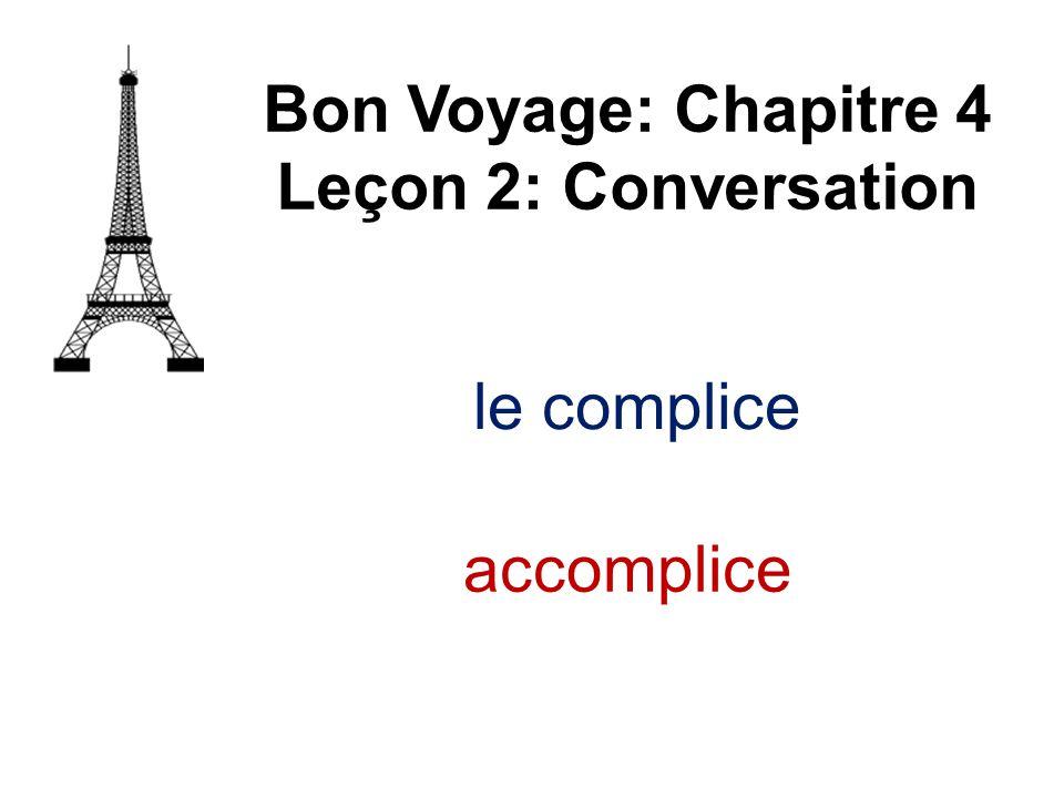 Bon Voyage: Chapitre 4 Leçon 2: Conversation le complice accomplice