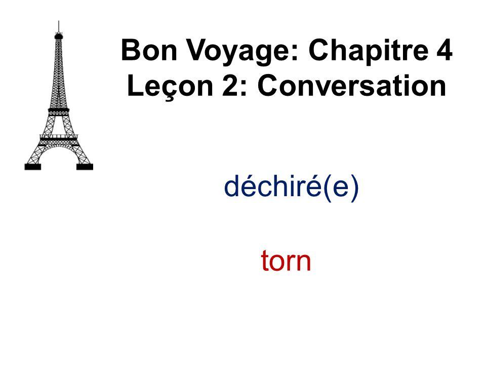 Bon Voyage: Chapitre 4 Leçon 2: Conversation déchiré(e) torn