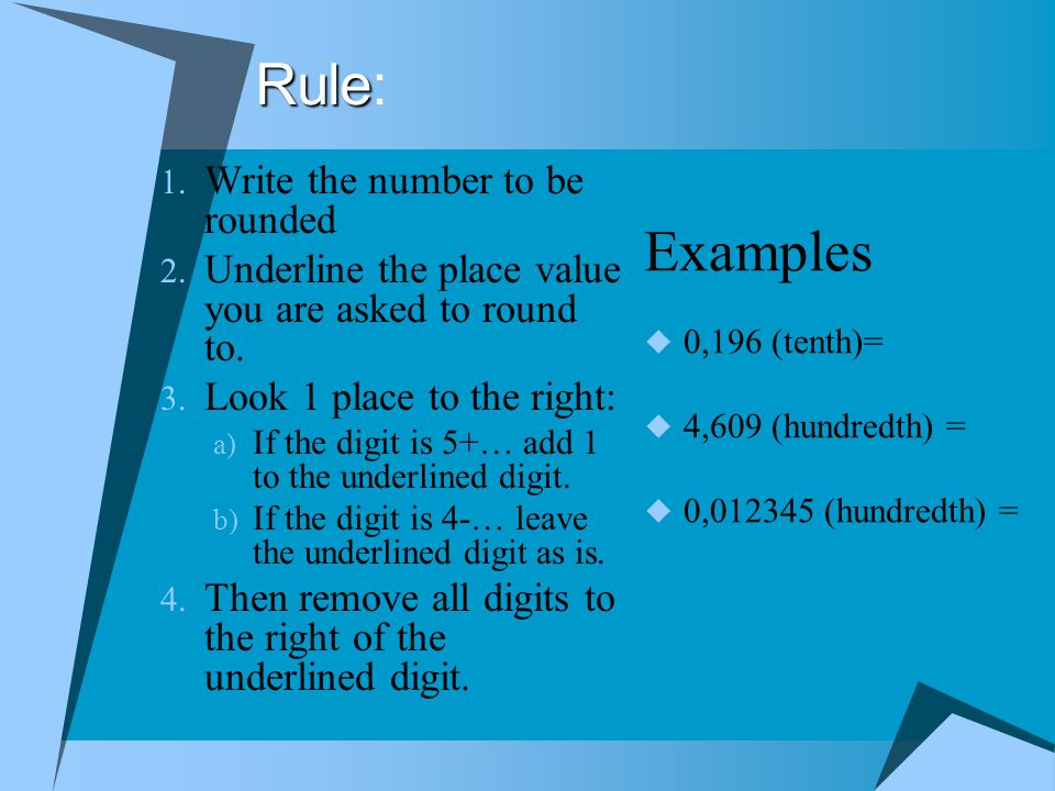Rule: Examples Write the number to be rounded