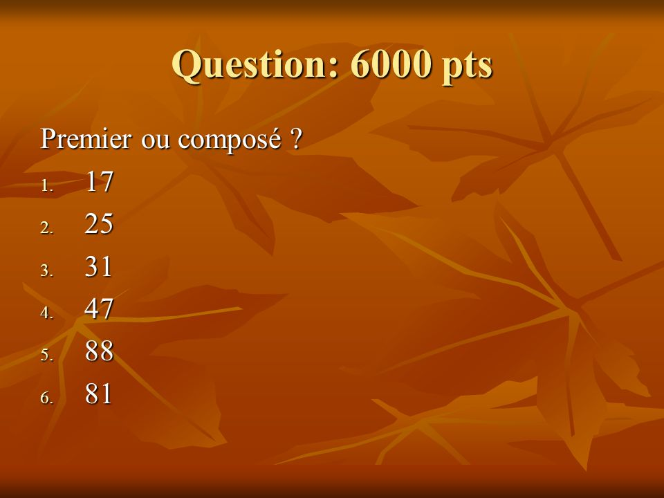 Question: 6000 pts Premier ou composé 17 25 31 47 88 81