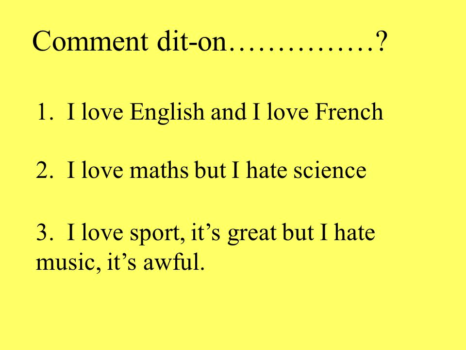 Comment dit-on…………… 1. I love English and I love French