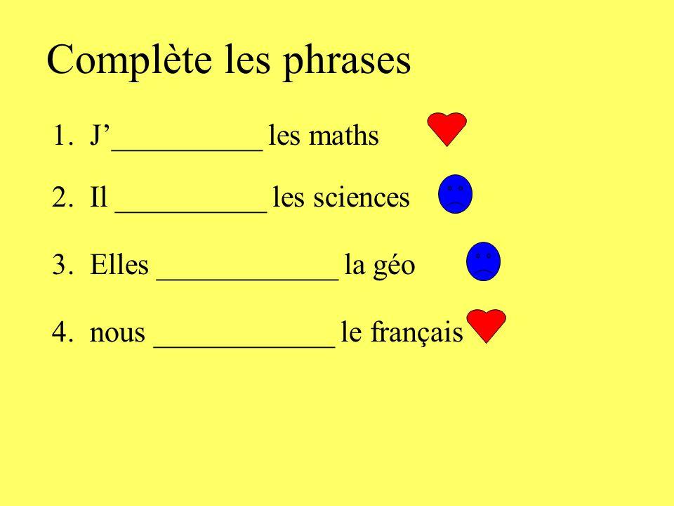 Complète les phrases 1. J'__________ les maths