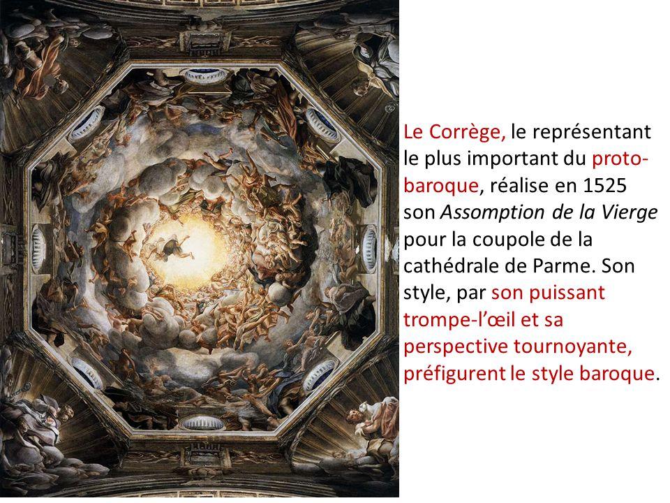 Le Corrège, le représentant le plus important du proto-baroque, réalise en 1525 son Assomption de la Vierge pour la coupole de la cathédrale de Parme.