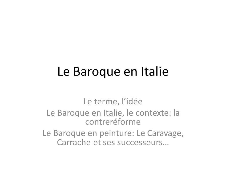 Le Baroque en Italie Le terme, l'idée