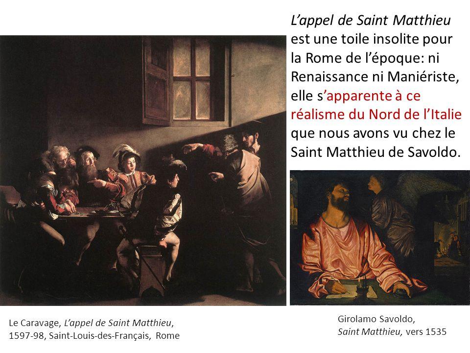 L'appel de Saint Matthieu est une toile insolite pour la Rome de l'époque: ni Renaissance ni Maniériste, elle s'apparente à ce réalisme du Nord de l'Italie que nous avons vu chez le Saint Matthieu de Savoldo.