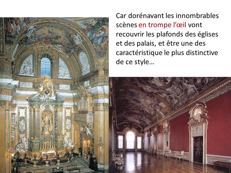 Car dorénavant les innombrables scènes en trompe l'œil vont recouvrir les plafonds des églises et des palais, et être une des caractéristique le plus distinctive de ce style…
