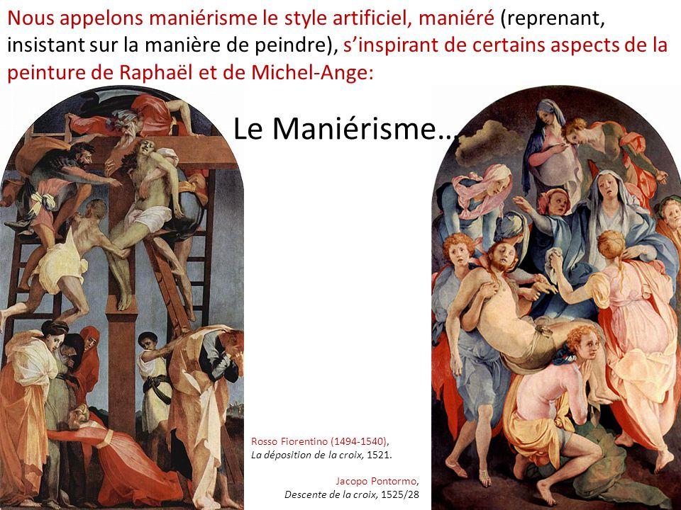 Nous appelons maniérisme le style artificiel, maniéré (reprenant, insistant sur la manière de peindre), s'inspirant de certains aspects de la peinture de Raphaël et de Michel-Ange: