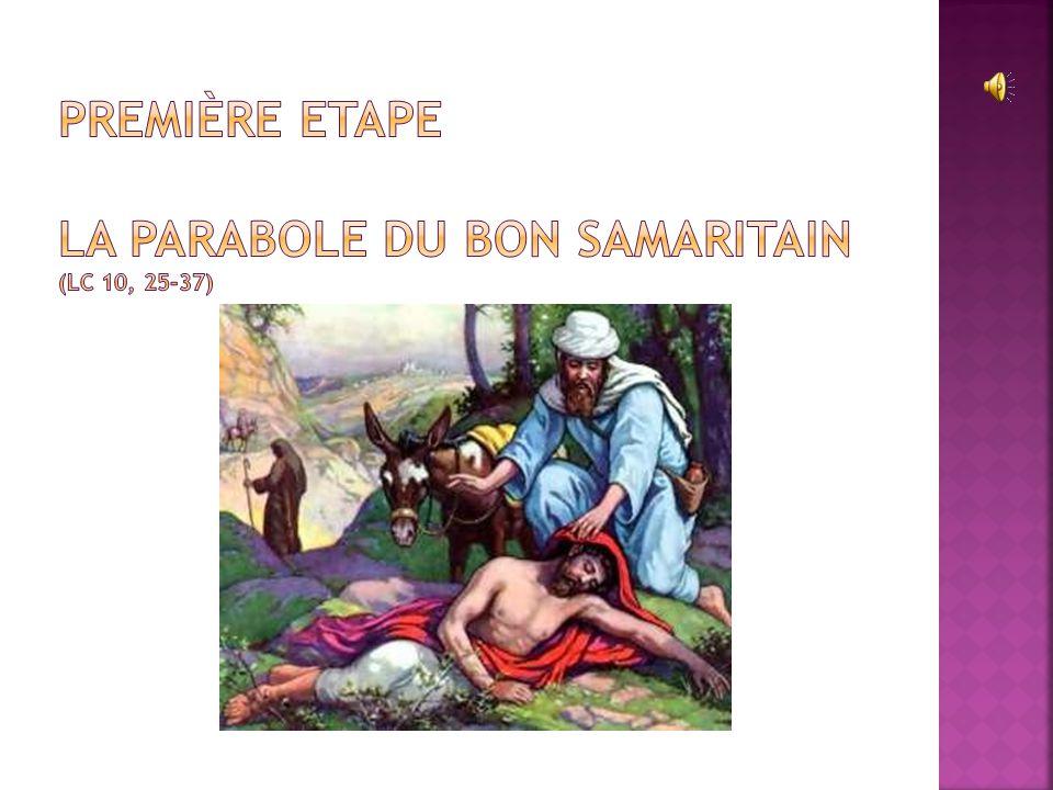 Première Etape La PARABOLE DU Bon samaritain (lc 10, 25-37)