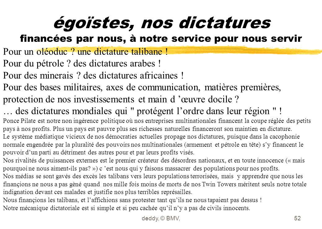 égoïstes, nos dictatures financées par nous, à notre service pour nous servir