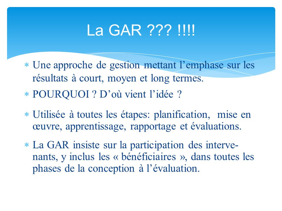 La GAR !!!! Une approche de gestion mettant l'emphase sur les résultats à court, moyen et long termes.