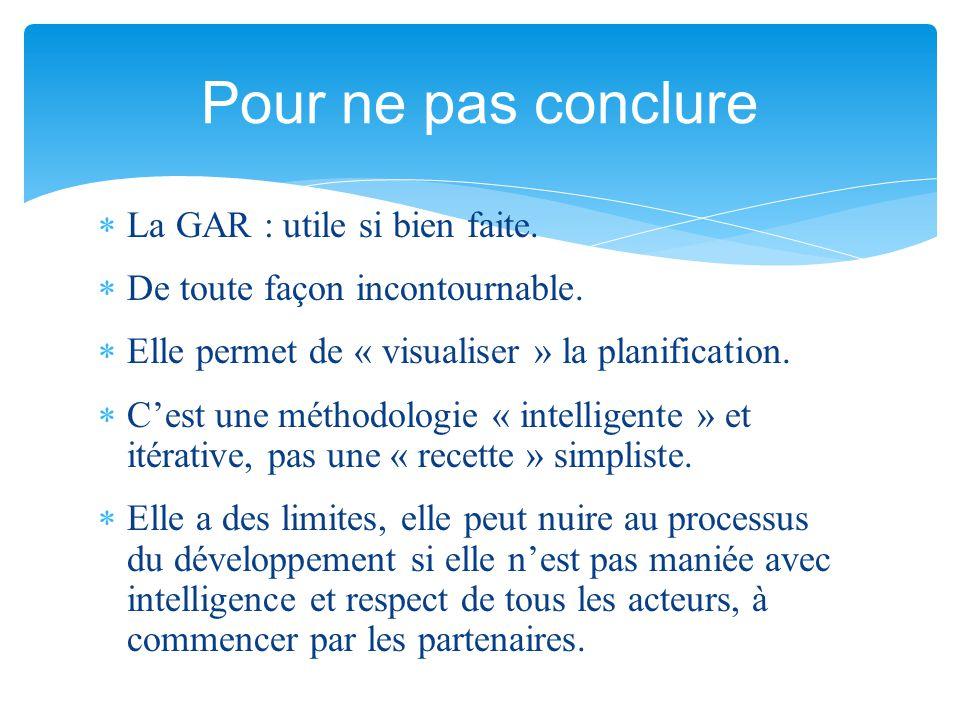 Pour ne pas conclure La GAR : utile si bien faite.