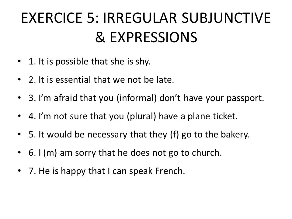 EXERCICE 5: IRREGULAR SUBJUNCTIVE & EXPRESSIONS