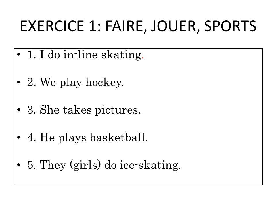 EXERCICE 1: FAIRE, JOUER, SPORTS