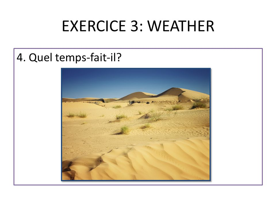 EXERCICE 3: WEATHER 4. Quel temps-fait-il