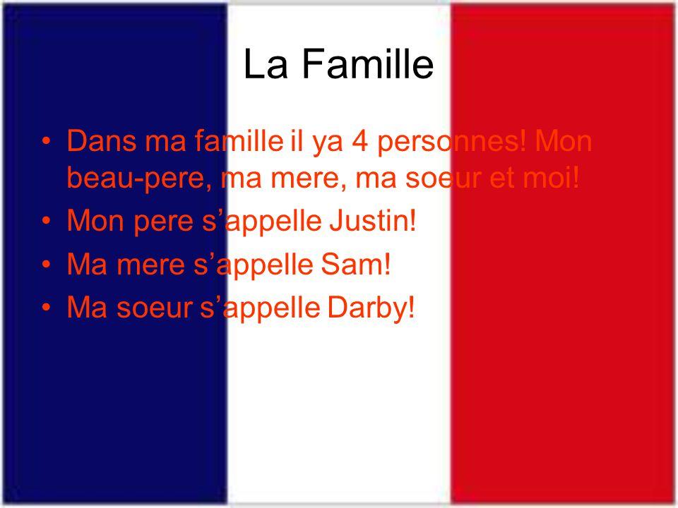 La Famille Dans ma famille il ya 4 personnes! Mon beau-pere, ma mere, ma soeur et moi! Mon pere s'appelle Justin!