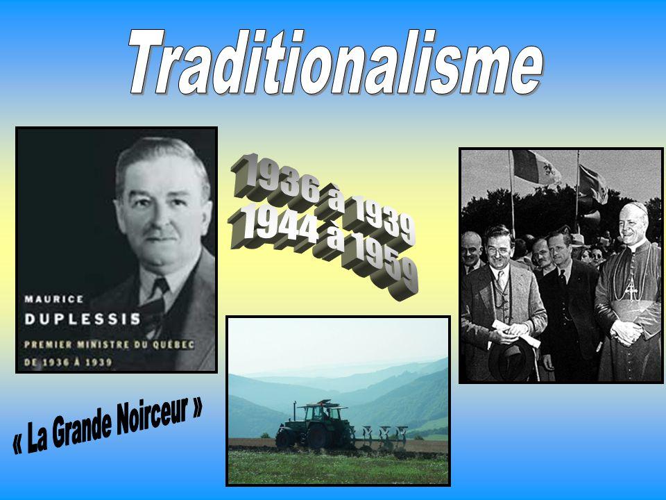 Traditionalisme 1936 à 1939 1944 à 1959 « La Grande Noirceur »