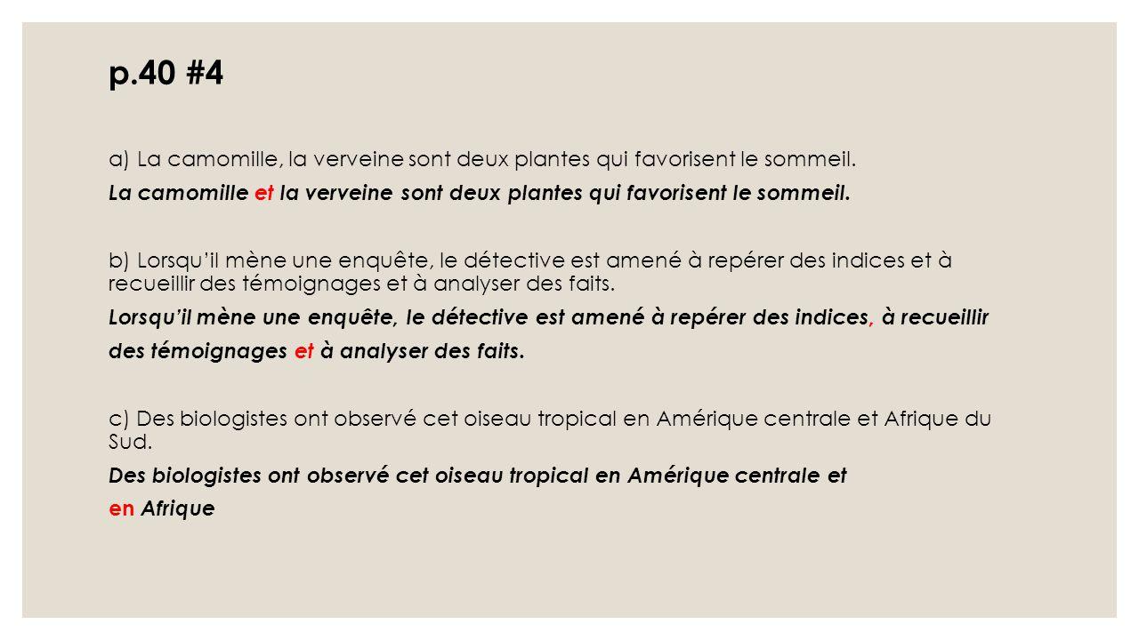 p.40 #4 a) La camomille, la verveine sont deux plantes qui favorisent le sommeil.