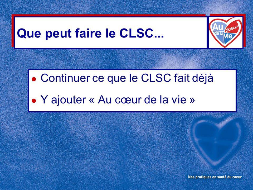 Que peut faire le CLSC... Continuer ce que le CLSC fait déjà
