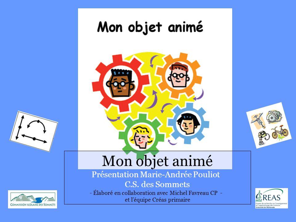 Mon objet animé Présentation Marie-Andrée Pouliot C.S. des Sommets