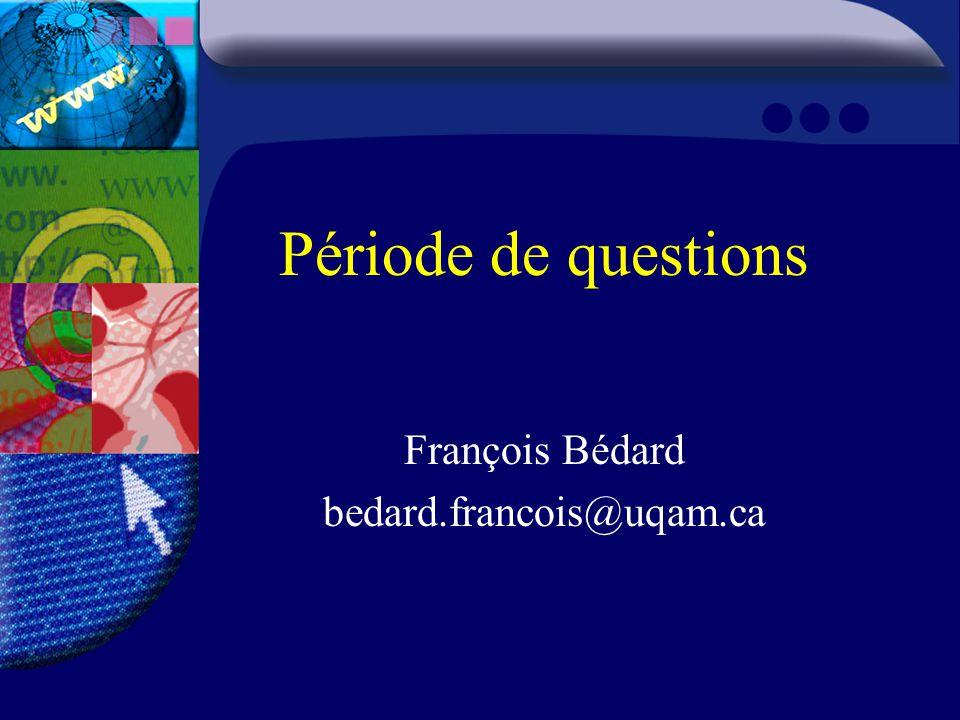 Période de questions François Bédard bedard.francois@uqam.ca
