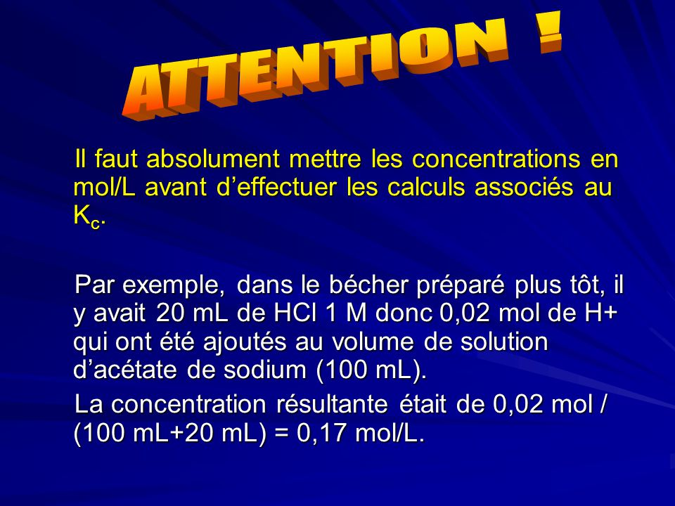 ATTENTION ! Il faut absolument mettre les concentrations en mol/L avant d'effectuer les calculs associés au Kc.