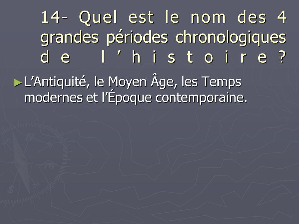 14- Quel est le nom des 4 grandes périodes chronologiques de l'histoire