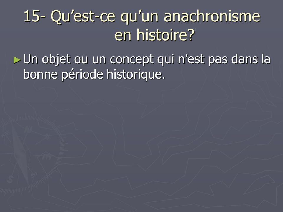15- Qu'est-ce qu'un anachronisme en histoire
