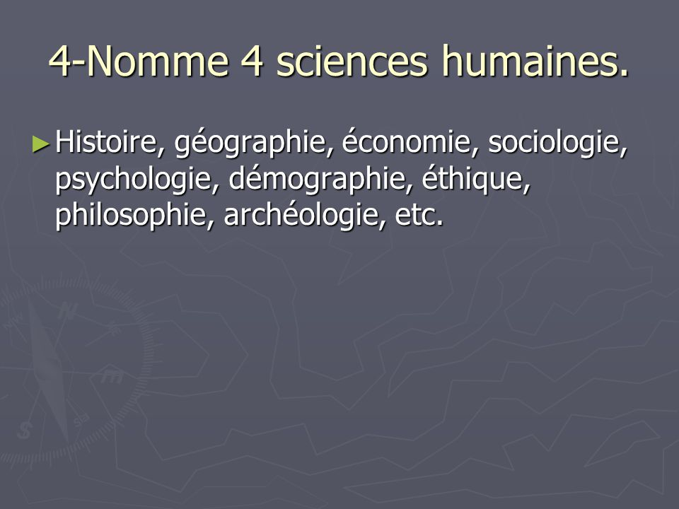 4-Nomme 4 sciences humaines.