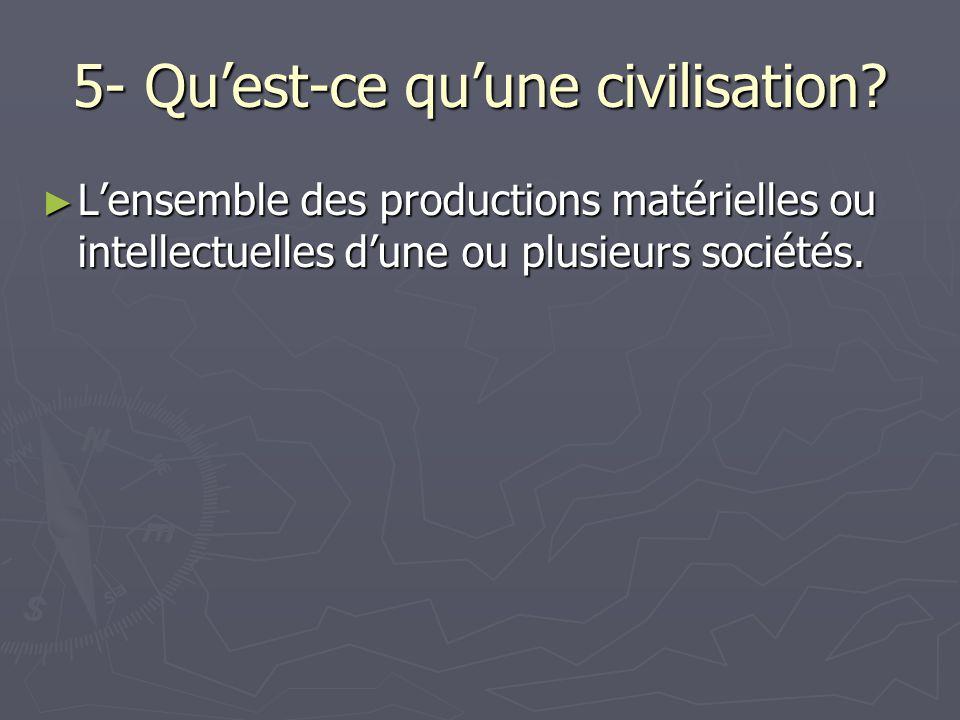 5- Qu'est-ce qu'une civilisation
