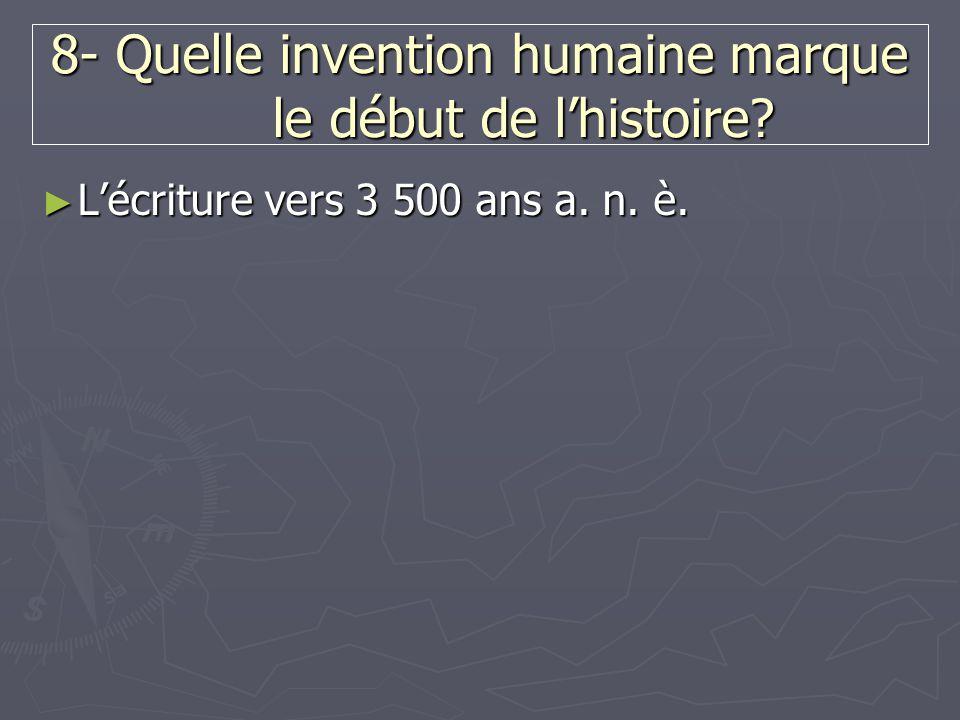 8- Quelle invention humaine marque le début de l'histoire