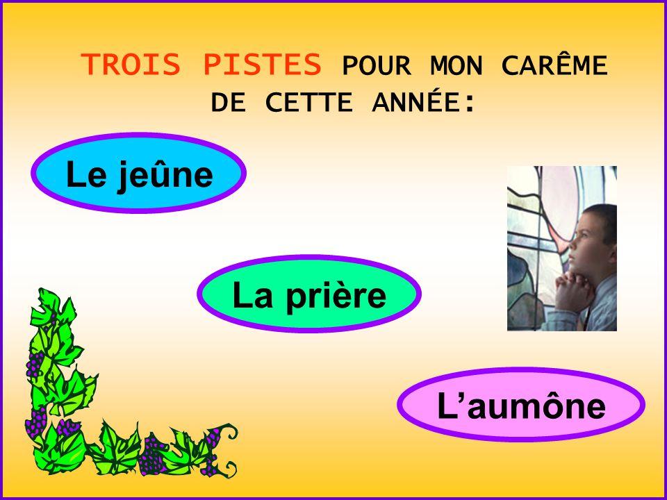 TROIS PISTES POUR MON CARÊME DE CETTE ANNÉE: