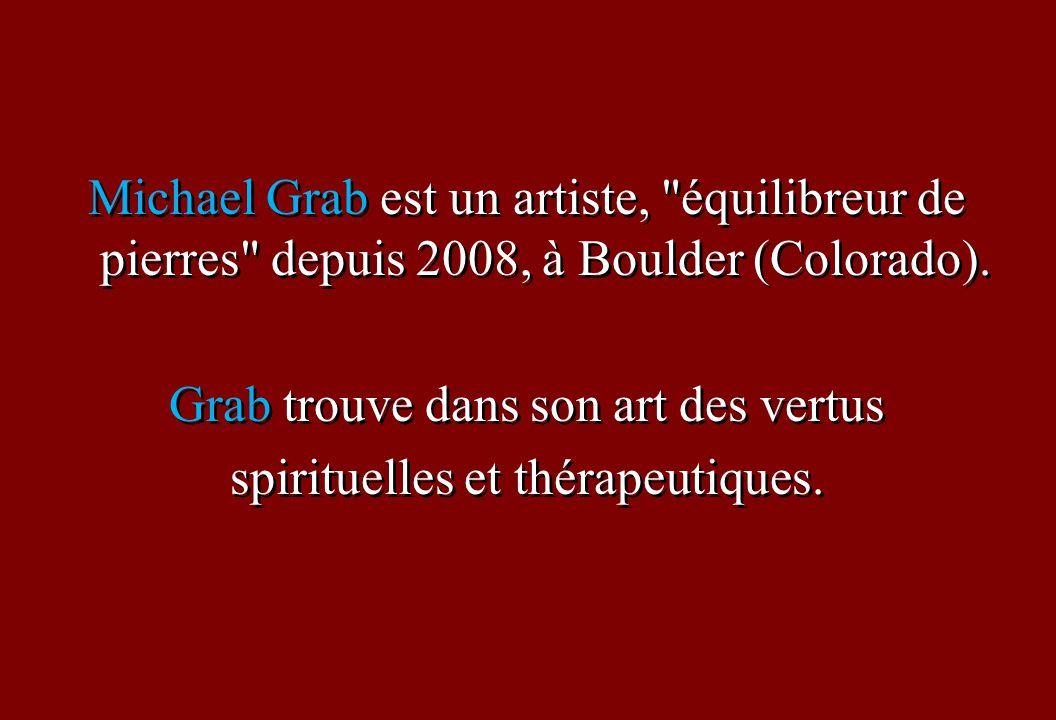 Michael Grab est un artiste, équilibreur de pierres depuis 2008, à Boulder (Colorado).