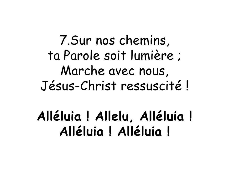 ta Parole soit lumière ; Marche avec nous, Jésus-Christ ressuscité !