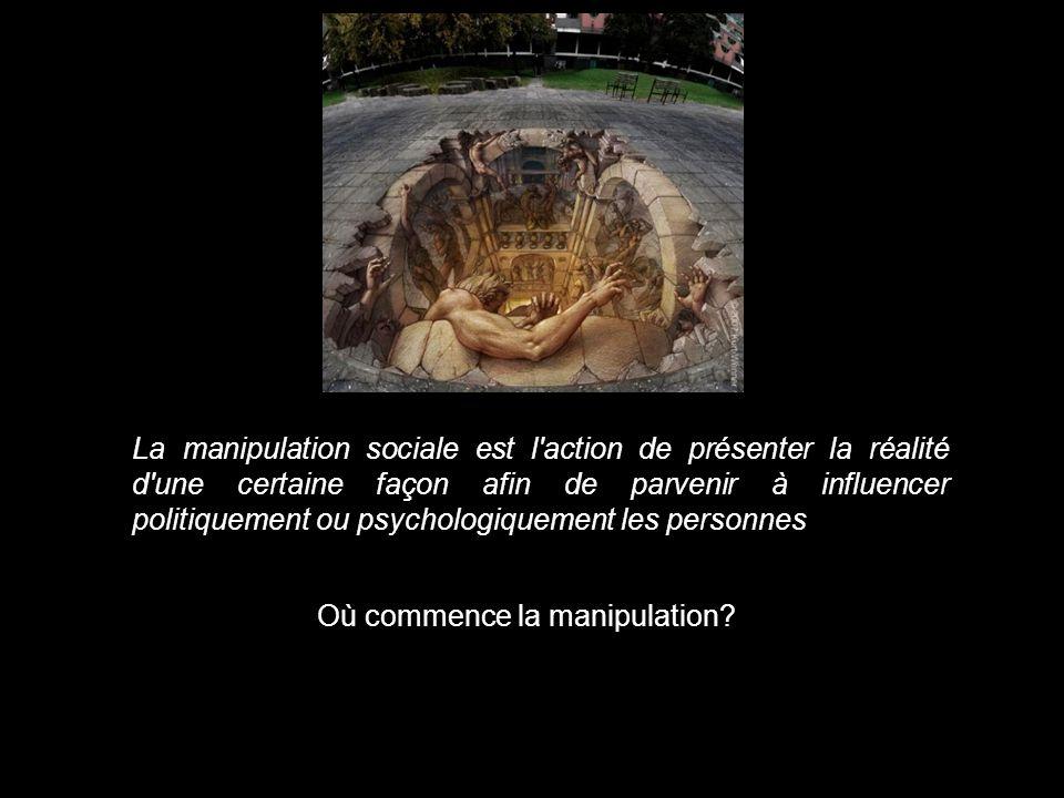 La manipulation sociale est l action de présenter la réalité d une certaine façon afin de parvenir à influencer politiquement ou psychologiquement les personnes