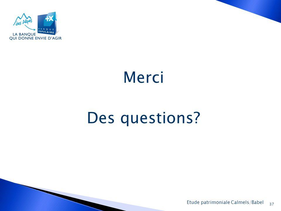 Merci Des questions Etude patrimoniale Calmels/Babel