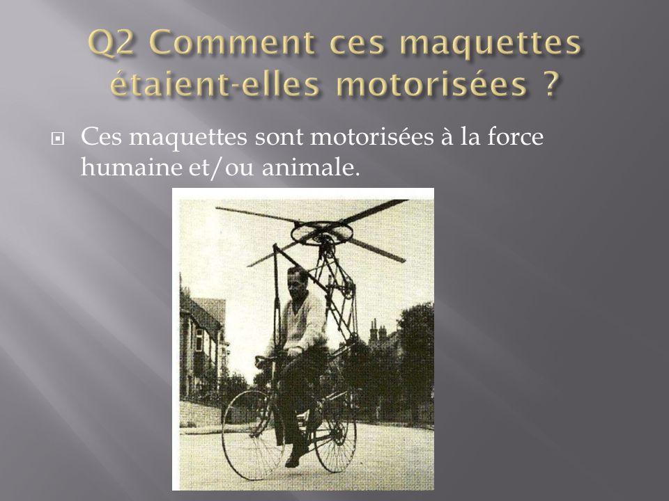 Q2 Comment ces maquettes étaient-elles motorisées