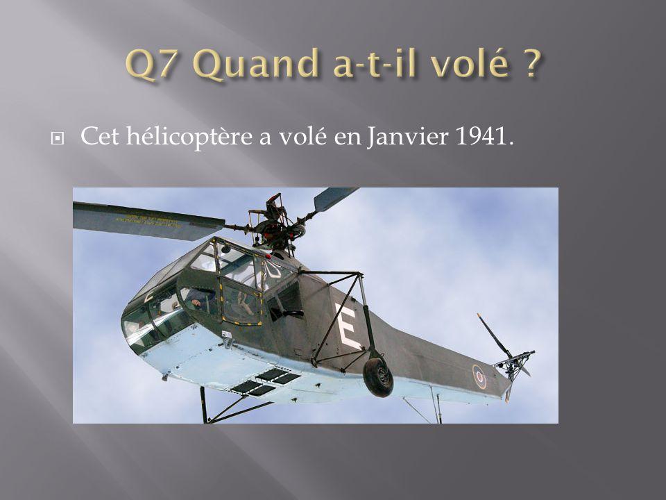 Q7 Quand a-t-il volé Cet hélicoptère a volé en Janvier 1941.