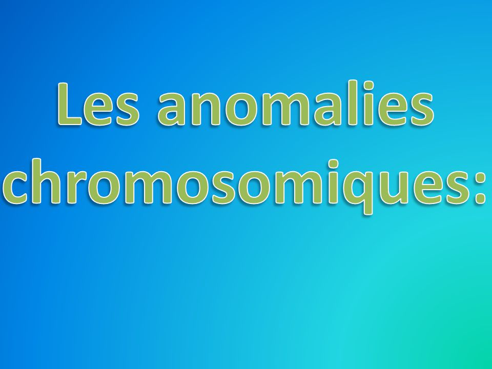 Les anomalies chromosomiques: