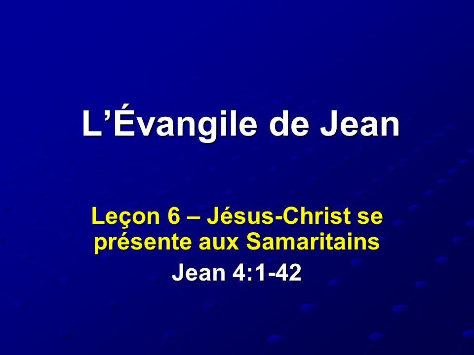 Leçon 6 – Jésus-Christ se présente aux Samaritains Jean 4:1-42
