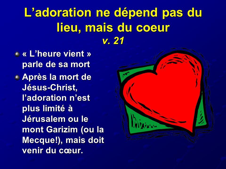 L'adoration ne dépend pas du lieu, mais du coeur v. 21