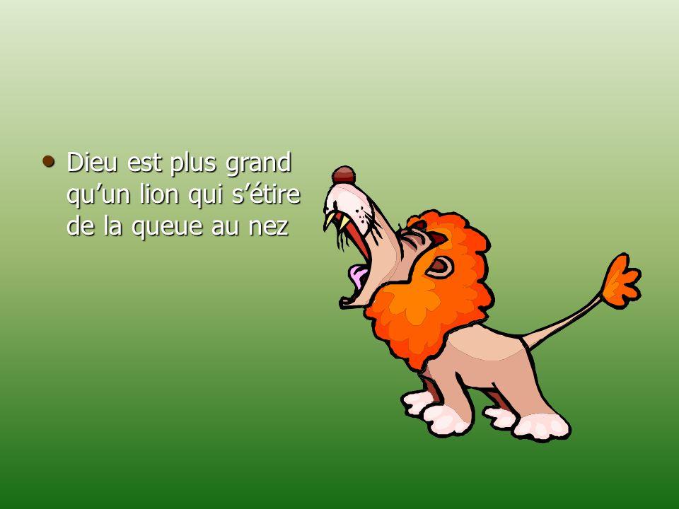 Dieu est plus grand qu'un lion qui s'étire de la queue au nez