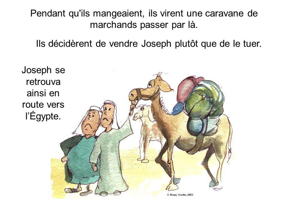 Ils décidèrent de vendre Joseph plutôt que de le tuer.
