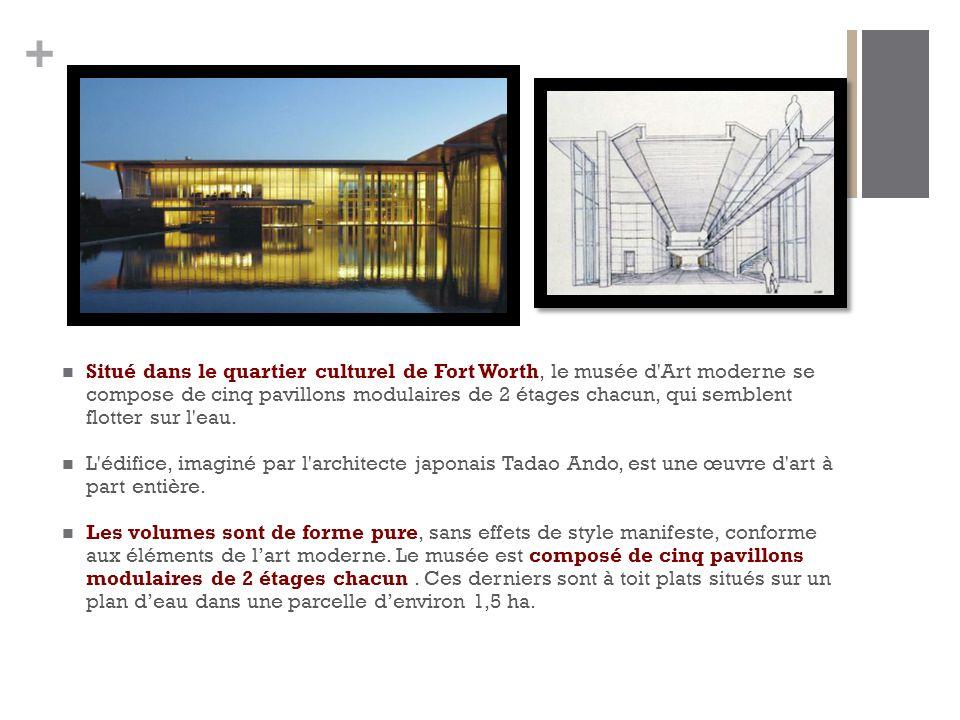 Situé dans le quartier culturel de Fort Worth, le musée d Art moderne se compose de cinq pavillons modulaires de 2 étages chacun, qui semblent flotter sur l eau.