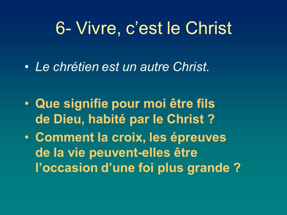 6- Vivre, c'est le Christ Le chrétien est un autre Christ.